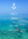 KEEP CALM AND GO ON HOLIDAY - Personalised Poster A4 size