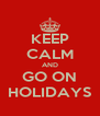 KEEP CALM AND GO ON HOLIDAYS - Personalised Poster A4 size