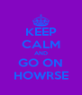 KEEP CALM AND GO ON HOWRSE - Personalised Poster A4 size