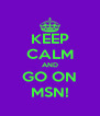 KEEP CALM AND GO ON MSN! - Personalised Poster A4 size