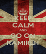 KEEP CALM AND GO ON RAMIREH - Personalised Poster A4 size