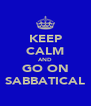 KEEP CALM AND GO ON SABBATICAL - Personalised Poster A4 size