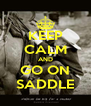 KEEP CALM AND GO ON SADDLE - Personalised Poster A4 size
