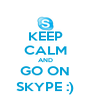 KEEP CALM AND GO ON SKYPE :) - Personalised Poster A4 size