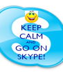 KEEP CALM AND GO ON SKYPE! - Personalised Poster A4 size
