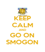 KEEP CALM AND GO ON SMOGON - Personalised Poster A4 size