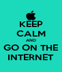 KEEP CALM AND GO ON THE INTERNET - Personalised Poster A4 size