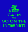 KEEP CALM AND GO ON THE INTERNET! - Personalised Poster A4 size
