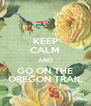 KEEP CALM AND GO ON THE OREGON TRAIL - Personalised Poster A4 size