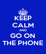 KEEP CALM AND GO ON THE PHONE - Personalised Poster A4 size