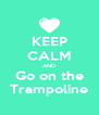 KEEP CALM AND Go on the Trampoline - Personalised Poster A4 size