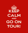 KEEP CALM AND GO ON TOUR! - Personalised Poster A4 size