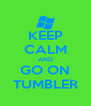 KEEP CALM AND GO ON TUMBLER - Personalised Poster A4 size
