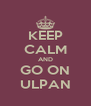 KEEP CALM AND GO ON ULPAN - Personalised Poster A4 size