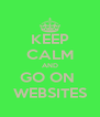 KEEP CALM AND GO ON  WEBSITES - Personalised Poster A4 size