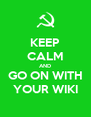 KEEP CALM AND GO ON WITH YOUR WIKI - Personalised Poster A4 size