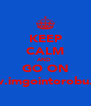 KEEP CALM AND  GO ON www.imgointorobu.com - Personalised Poster A4 size