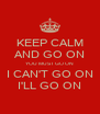 KEEP CALM AND GO ON YOU MUST GO ON I CAN'T GO ON I'LL GO ON - Personalised Poster A4 size