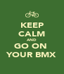 KEEP CALM AND GO ON  YOUR BMX - Personalised Poster A4 size