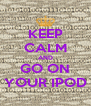 KEEP CALM AND GO ON YOUR IPOD - Personalised Poster A4 size