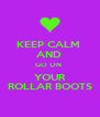 KEEP CALM  AND  GO ON  YOUR ROLLAR BOOTS - Personalised Poster A4 size