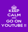 KEEP CALM AND GO ON YOUTUBE !! - Personalised Poster A4 size