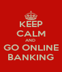 KEEP CALM AND  GO ONLINE BANKING - Personalised Poster A4 size