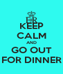 KEEP CALM AND GO OUT FOR DINNER - Personalised Poster A4 size