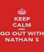 KEEP CALM AND GO OUT WITH NATHAN S - Personalised Poster A4 size