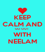 KEEP CALM AND GO OUT  WITH NEELAM - Personalised Poster A4 size