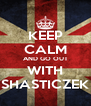 KEEP CALM AND GO OUT WITH SHASTICZEK - Personalised Poster A4 size