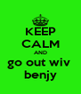 KEEP CALM AND go out wiv  benjy - Personalised Poster A4 size