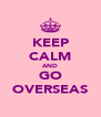KEEP CALM AND GO OVERSEAS - Personalised Poster A4 size