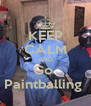 KEEP CALM AND Go  Paintballing  - Personalised Poster A4 size