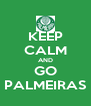 KEEP CALM AND GO PALMEIRAS - Personalised Poster A4 size