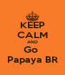 KEEP CALM AND Go  Papaya BR - Personalised Poster A4 size