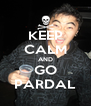 KEEP CALM AND GO PARDAL - Personalised Poster A4 size