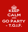 KEEP CALM AND GO PARTY - T.G.I.F. - Personalised Poster A4 size