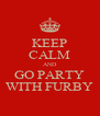 KEEP CALM AND GO PARTY WITH FURBY - Personalised Poster A4 size
