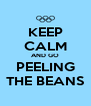 KEEP CALM AND GO PEELING THE BEANS - Personalised Poster A4 size