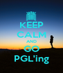 KEEP CALM AND GO PGL'ing - Personalised Poster A4 size