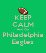KEEP CALM And Go Philadelphia Eagles - Personalised Poster A4 size