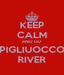 KEEP CALM AND GO PIGLIUOCCO RIVER - Personalised Poster A4 size