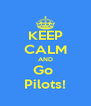 KEEP CALM AND Go  Pilots! - Personalised Poster A4 size