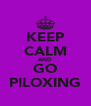 KEEP CALM AND GO PILOXING - Personalised Poster A4 size