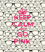 KEEP CALM AND GO PINK - Personalised Poster A4 size