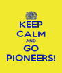 KEEP CALM AND GO PIONEERS! - Personalised Poster A4 size