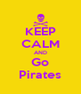 KEEP CALM AND Go Pirates - Personalised Poster A4 size