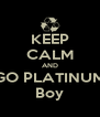 KEEP CALM AND GO PLATINUM Boy - Personalised Poster A4 size