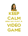 KEEP CALM AND GO PLAY A VIDEO GAME - Personalised Poster A4 size